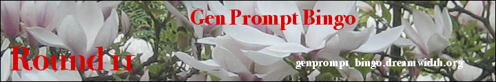 An Image of Magnolia Blossom with Gen Prompt Bingo Round 11 and the url genprompt_bingo.dreamwidth.org superimposed over it